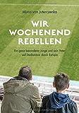 Produkt-Bild: Wir Wochenendrebellen: Ein ganz besonderer Junge und sein Vater auf Stadiontour durch Europa
