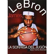 LeBron James. La sonrisa del jugón (Baloncesto para leer)
