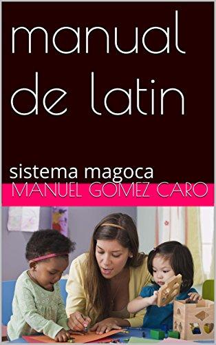 manual de latin: sistema magoca (sistema magoca, manual de lengua latina, texto para eso y bachillerato) por manuel gomez caro