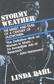 Stormy Weather: The Music and Lives of a Century of Jazz Women par [Dahl, Linda]