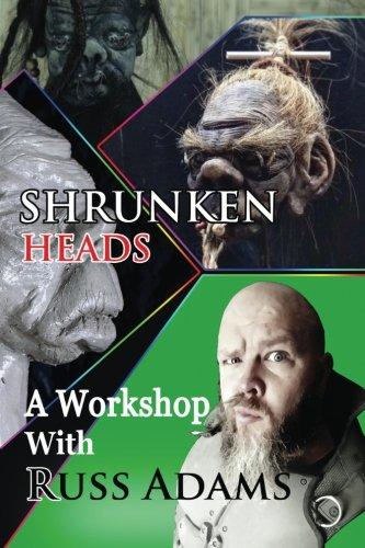 Shrunken Heads: A Workshop with Russ Adams por Russ Adams