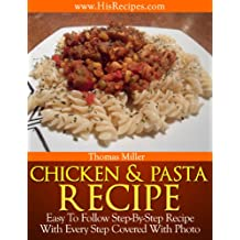Chicken And Pasta Recipe: Step-By-Step Photo Recipe (English Edition)