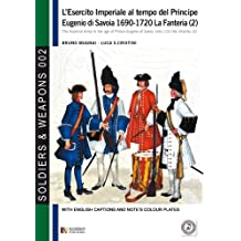 L'esercito imperiale al tempo del Principe Eugenio di Savoia 1690-1720: La fanteria vol. 2 (Soldiers&Weapons)