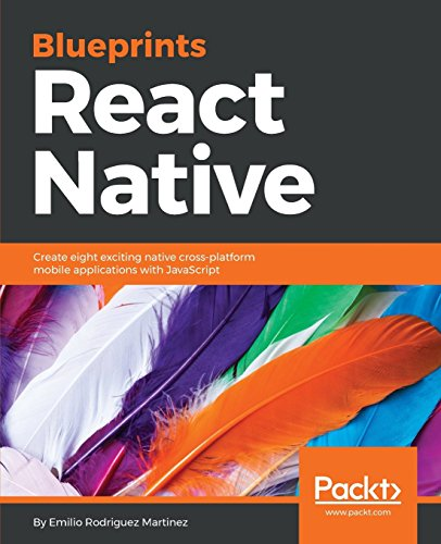 React Native Blueprints: Create eight exciting native cross-platform mobile applications with JavaScript