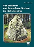 Von Menhiren und besonderen Steinen im Fichtelgebirge von Rudolf Zemek (29 - Juni 2010) Gebundene Ausgabe -