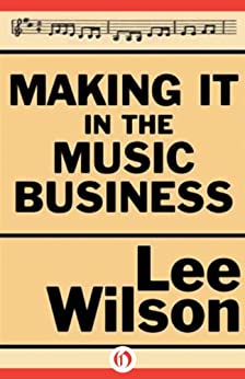 Making It in the Music Business: The Business and Legal Guide for Songwriters and Performers (English Edition) von [Wilson, Lee]