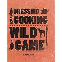 Dressing & Cooking Wild Game by Marrone, Teresa (2014) Flexibound