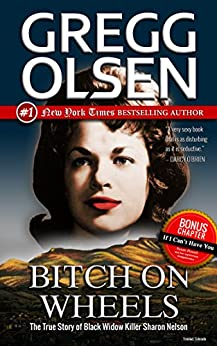 Bitch on Wheels: The True Story of Black Widow Killer Sharon Nelson (English Edition) par [Olsen, Gregg]