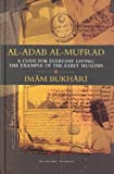 Al-Adab Al-Mufrad: A Code for Everyday Living, The Example of the Early Muslims by Muhammad Ibn Ismail Bukhari (1990-01-01)