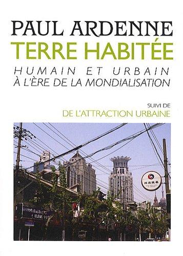 Terre habitée : Humain et urbain à l'ère de la mondialisation. Suivi de : De l'attraction urbaine
