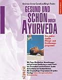 Gesund und schön durch Ayurveda - Das individuelle Pflege- und Ernährungsprogramm - Andrea-Anna Cavelius, Birgit Frohn