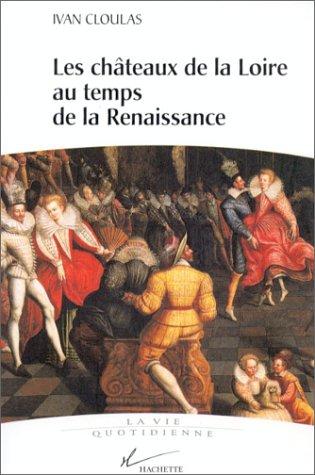 Les châteaux de la Loire au temps de la Renaissance