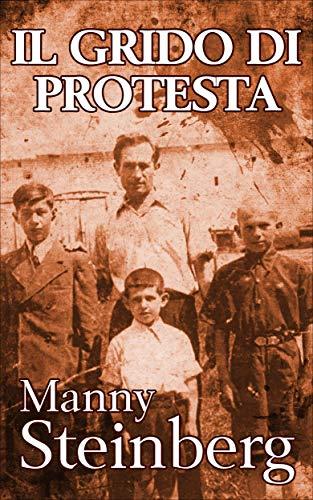 Manny Steinberg  - Il Grido di Protesta: Memorie dell'Olocausto (2019)