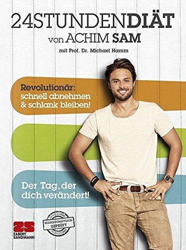 Image of 24STUNDENDIÄT von Achim Sam mit Prof. Dr. Michael Hamm. Revolutionär: schnell abnehmen & schlank bleiben. Der Tag, der dich verändert!