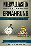 Intervallfasten & ketogene Ernährung: Mit Kurzzeitfasten & ketogener Ernährung gesund Leben & gesund abnehmen - Die beste Kombination für Ihre Gesundheit - Für Anfänger & Einsteiger bestens geeignet