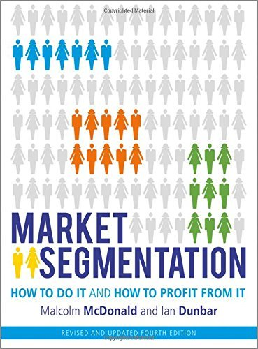 Market Segmentation: How to Do It and How to Profit from It by Malcolm McDonald (2012-11-28)