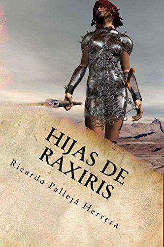 Hijas de Raxiris: Crónicas de Raxiris 2 por Ricardo Pallejá Herrera