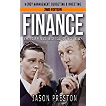 FINANCE: What Your Parents Never Told You About Money- Money Management, Budgeting & Investing (Retirement planning, Personal finance, Investing basics, ... investing, Emergency fund) (English Edition)
