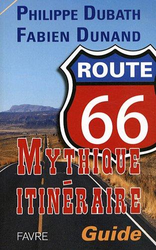 Route 66: itinéraire mythique par Philippe j Dubath, Fabien Dunand