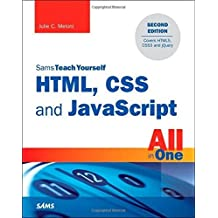 HTML, CSS and JavaScript All in One, Sams Teach Yourself: Covering HTML5, CSS3, and jQuery (2nd Edition) by Julie C. Meloni (2014-10-11)