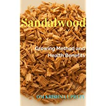 Sandalwood: Growing Method and Health Benefits (English Edition)