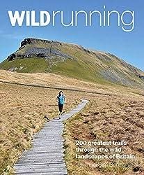 Wild Running: 200 Greatest Trails Through the Wild Landscapes of Britain