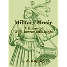 Military Music: A History of Wind-Instrumental Bands