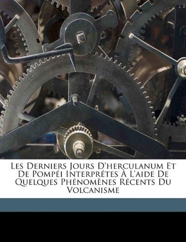 Les Derniers Jours D'herculanum Et De Pompéi Interprétes À L'aide De Quelques Phénomènes Récents Du Volcanisme
