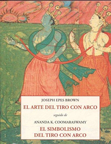 El arte del tiro con arco (LOS PEQUEÑOS LIBROS DE LA SABIDURIA) por JOSEPH EPES BROWN