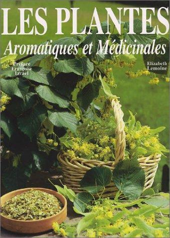 Les plantes aromatiques et médicinales par Françoise Izrael, Elisabeth Lemoine