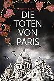 Die Toten von Paris: Roman von Michelle Cordier