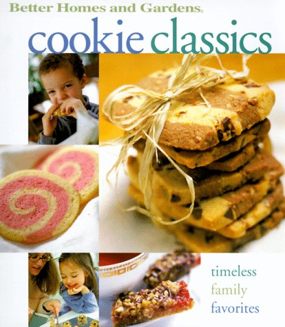 Cookie Classics: Timeless Family Favorites (Better Homes and Gardens Test Kitchen) (And Better Gardens Homes Cookies)