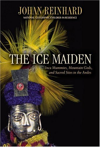 Mountain Gods and Frozen Mummies: Discovering the Inca Ice Maiden and Sacred Sites in the Andes