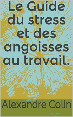 Couverture du livre Le Guide du stress et des angoisses au travail.