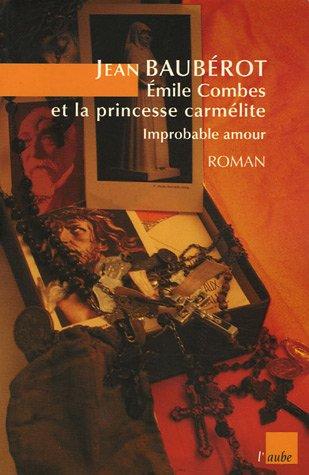 Emile Combes et la princesse carmélite : Improbable amour par Jean Baubérot