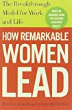How Remarkable Women Lead: The Breakthrough Model for Work and Life