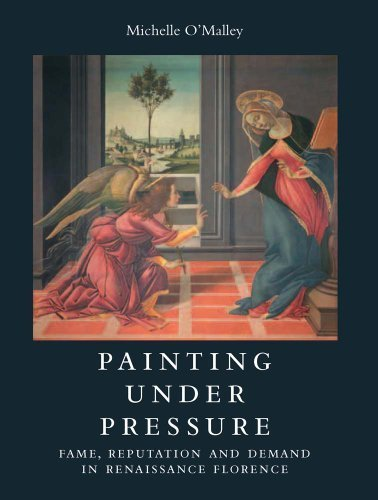 Painting under Pressure: Fame, Reputation, and Demand in Renaissance Florence by O'Malley, Michelle (2014) Hardcover