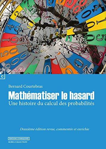 Mathematiser le Hasard par Bernard Courtebras