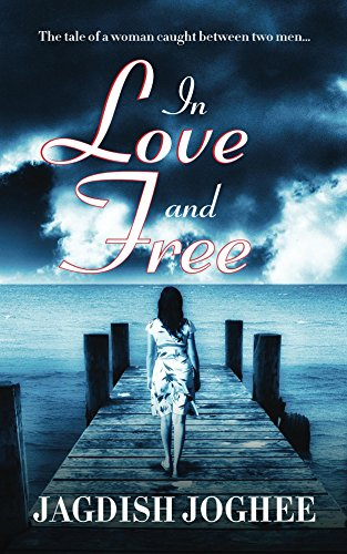 In Love and Free: The tale of a woman caught between two men... by [Joghee, Jagdish]