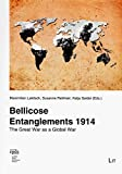 Bellicose Entanglements 1914. The Great War as a Global War (Dialogue: Contributions to Peace Research / Dialog: Beitrag