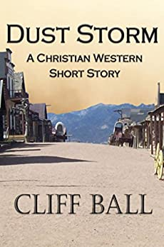 Dust Storm: A Christian Western Short Story (English Edition) von [Ball, Cliff]