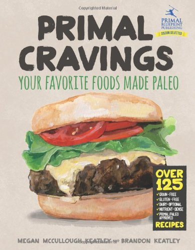 Primal Cravings: Your Favourite Foods Made Paleo