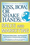 Kiss, Bow, or Shake Hands, Sales and Marketing: The Essential Cultural GuideFrom...