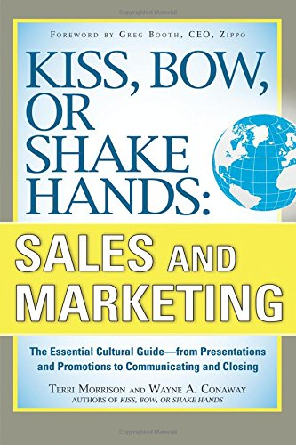 Kiss, Bow, or Shake Hands, Sales and Marketing: The Essential Cultural Guide―From Presentations and Promotions to Communicating and Closing por Terri Morrison