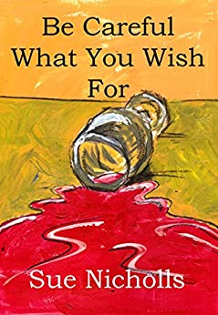 Be Careful What You Wish For by [Nicholls, Sue]