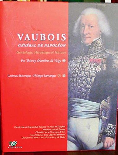 VAUBOIS Général de Napoléon. Généalogie, Héraldique et Histoire. Contexte historique: Philippe Lamarque.