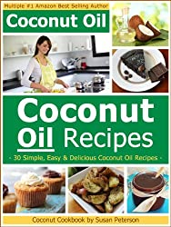 Coconut Oil Recipes - Simple, Easy and Delicious Coconut Oil Recipes (Coconut Oil, Coconut Oil Recipes, Coconut Oil Cookbook, Coconut Oil Cooking, Coconut Recipes Book 2) (English Edition)