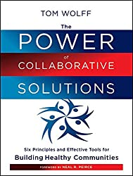 [(The Power of Collaborative Solutions : Six Principles and Effective Tools for Building Healthy Communities)] [By (author) Tom Wolff] published on (March, 2010)
