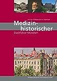 Medizinhistorischer Stadtführer München - von den Anfängen bis zur Gegenwart