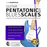 Guitar: Pentatonic and Blues Scales: Quickly Learn Pentatonic Scale Theory & Master Essential Licks and Exercises (English Edition)